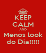 KEEP CALM AND Menos look do Dia!!!!! - Personalised Poster A4 size