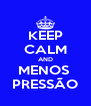 KEEP CALM AND MENOS  PRESSÃO - Personalised Poster A4 size