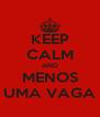 KEEP CALM AND MENOS UMA VAGA - Personalised Poster A4 size