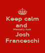 Keep calm and  Mentally fuck Josh Franceschi - Personalised Poster A4 size