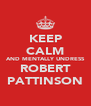 KEEP CALM AND MENTALLY UNDRESS ROBERT PATTINSON - Personalised Poster A4 size