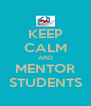 KEEP CALM AND MENTOR STUDENTS - Personalised Poster A4 size