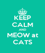 KEEP CALM AND MEOW at CATS - Personalised Poster A4 size