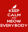 KEEP CALM AND MEOW EVERYBODY - Personalised Poster A4 size