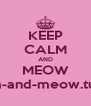 KEEP CALM AND MEOW keep-calm-and-meow.tumblr.com - Personalised Poster A4 size