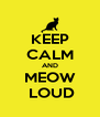 KEEP CALM AND MEOW  LOUD - Personalised Poster A4 size
