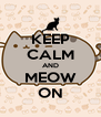 KEEP CALM AND MEOW ON - Personalised Poster A4 size