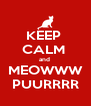 KEEP  CALM  and  MEOWWW PUURRRR - Personalised Poster A4 size
