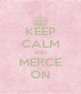 KEEP CALM AND MERCE ON - Personalised Poster A4 size