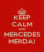 KEEP CALM AND MERCEDES MERDA! - Personalised Poster A4 size