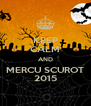 KEEP CALM AND MERCU SCUROT 2015 - Personalised Poster A4 size