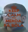 KEEP CALM AND MERDA, PÁ BÔLA - Personalised Poster A4 size