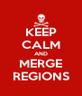 KEEP CALM AND MERGE REGIONS - Personalised Poster A4 size