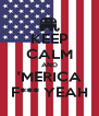 KEEP CALM AND 'MERICA F*** YEAH - Personalised Poster A4 size