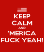 KEEP CALM AND 'MERICA FUCK YEAH! - Personalised Poster A4 size