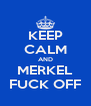KEEP CALM AND MERKEL FUCK OFF - Personalised Poster A4 size
