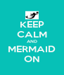 KEEP CALM AND MERMAID ON - Personalised Poster A4 size