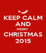 KEEP CALM AND MERRY  CHRISTMAS 2015 - Personalised Poster A4 size