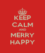 KEEP CALM AND MERRY HAPPY - Personalised Poster A4 size