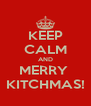 KEEP CALM AND MERRY  KITCHMAS! - Personalised Poster A4 size