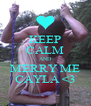 KEEP CALM AND MERRY ME CAYLA <3 - Personalised Poster A4 size