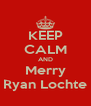 KEEP CALM AND Merry Ryan Lochte - Personalised Poster A4 size