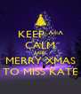 KEEP ^*^ CALM AND MERRY XMAS TO MISS KATE - Personalised Poster A4 size