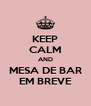 KEEP CALM AND MESA DE BAR EM BREVE - Personalised Poster A4 size