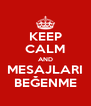 KEEP CALM AND MESAJLARI BEĞENME - Personalised Poster A4 size