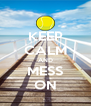 KEEP CALM AND MESS ON - Personalised Poster A4 size