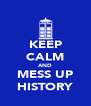 KEEP CALM AND MESS UP HISTORY - Personalised Poster A4 size
