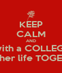 KEEP CALM AND Mess with a COLLEGE GIRL With her life TOGETHER - Personalised Poster A4 size