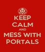 KEEP CALM AND MESS WITH PORTALS - Personalised Poster A4 size