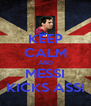 KEEP CALM AND MESSI KICKS ASS! - Personalised Poster A4 size