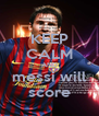 KEEP CALM AND messi will score - Personalised Poster A4 size