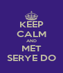 KEEP CALM AND MET SERYE DO - Personalised Poster A4 size