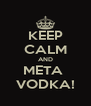 KEEP CALM AND META  VODKA! - Personalised Poster A4 size