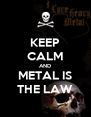 KEEP CALM AND METAL IS THE LAW - Personalised Poster A4 size