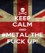 KEEP CALM AND #METAL THE FUCK UP! - Personalised Poster A4 size