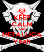 KEEP CALM AND METALLICA Yeah - Personalised Poster A4 size