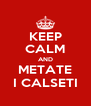 KEEP CALM AND METATE I CALSETI - Personalised Poster A4 size
