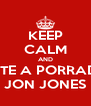 KEEP CALM AND METE A PORRADA JON JONES - Personalised Poster A4 size