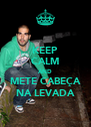 KEEP CALM AND METE CABEÇA NA LEVADA - Personalised Poster A4 size