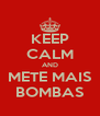 KEEP CALM AND METE MAIS BOMBAS - Personalised Poster A4 size