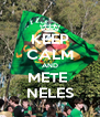 KEEP CALM AND METE  NELES - Personalised Poster A4 size