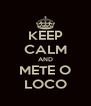 KEEP CALM AND METE O LOCO - Personalised Poster A4 size