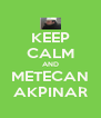 KEEP CALM AND METECAN AKPINAR - Personalised Poster A4 size