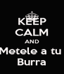 KEEP CALM AND Metele a tu  Burra - Personalised Poster A4 size