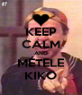 KEEP CALM AND MÉTELE KIKO - Personalised Poster A4 size