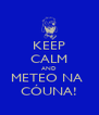 KEEP CALM AND METEO NA  CÓUNA! - Personalised Poster A4 size